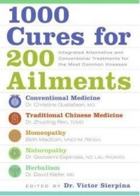 1000 Cures for 200 Ailments: Integrated Alternative and Conventional Treatments for the Most Common Illnesses by Victor S Sierpina | InspirationMotivation.com
