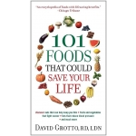 101 Foods That Could Save Your Life! by David W Grotto | InspirationMotivation.com