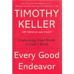 Every Good Endeavor: Connecting Your Work to God's Work by Timothy Keller (Hardcover)