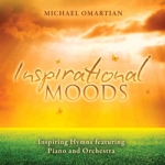 Inspirational Moods; Inspiring Hymns Featuring Piano and Orchestra by Michael Omartian