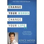 Change Your Words, Change Your Life: Understanding the Power of Every Word You Speak by Joyce Meyer (Hardcover)