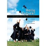 Hello Future!: Insights for the Graduate; A Guide to Fulfilling Your Dreams by Compilation of Authors