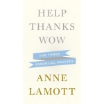 Help, Thanks, Wow: The Three Essential Prayers by Anne Lamott (Hardcover)