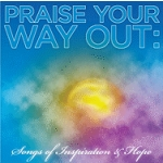 Praise Your Way Out: Songs of Inspiration by Sony Music Entertainment