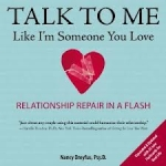 Talk to Me Like I'm Someone You Love: Relationship Repair in a Flash: 64 Flash Cards for Real Life by Nancy Dreyfus